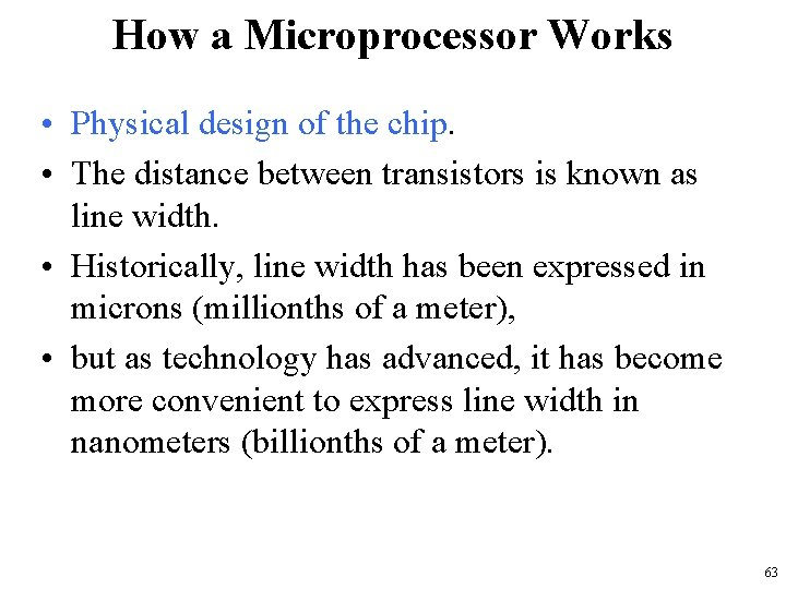 How a Microprocessor Works • Physical design of the chip. • The distance between
