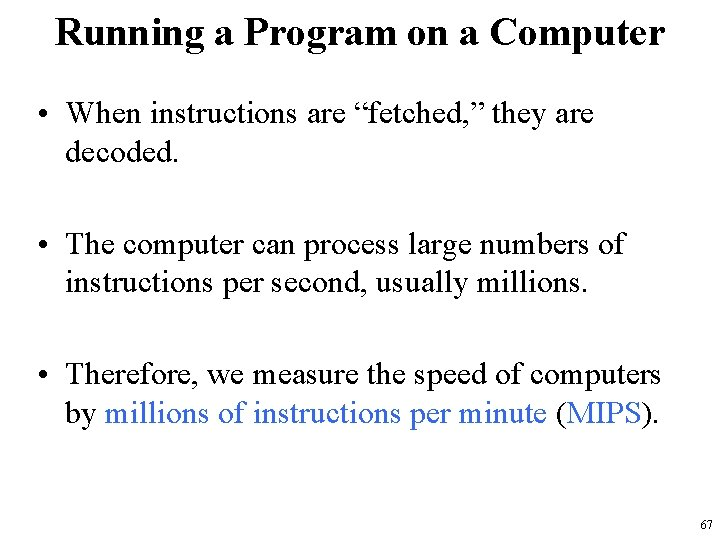 """Running a Program on a Computer • When instructions are """"fetched, """" they are"""