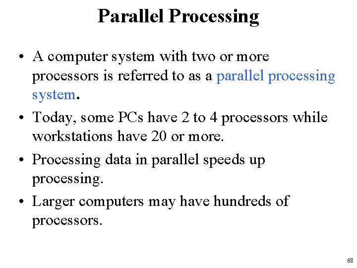 Parallel Processing • A computer system with two or more processors is referred to