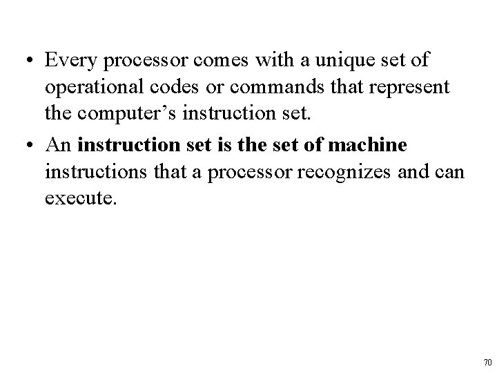 • Every processor comes with a unique set of operational codes or commands