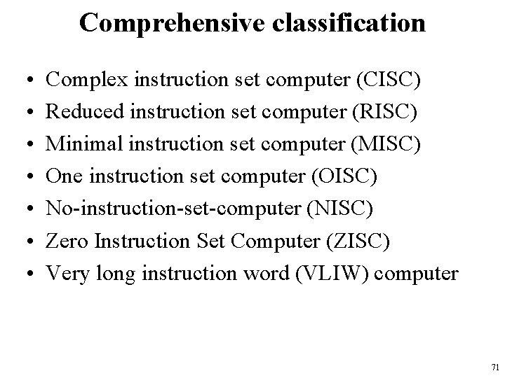Comprehensive classification • • Complex instruction set computer (CISC) Reduced instruction set computer (RISC)