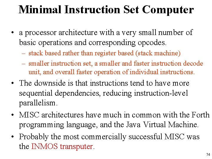Minimal Instruction Set Computer • a processor architecture with a very small number of