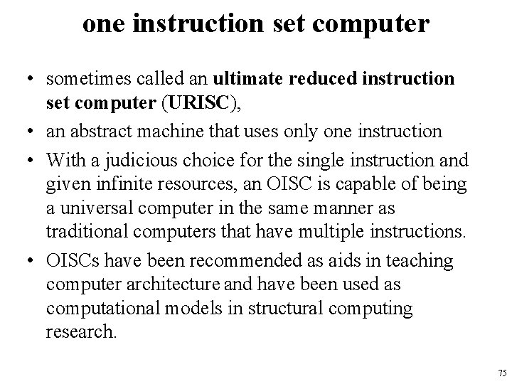 one instruction set computer • sometimes called an ultimate reduced instruction set computer (URISC),