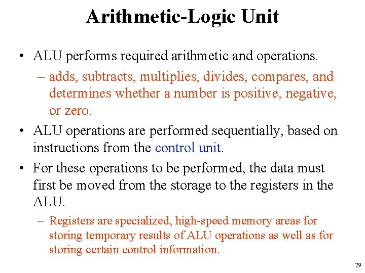 Arithmetic-Logic Unit • ALU performs required arithmetic and operations. – adds, subtracts, multiplies, divides,