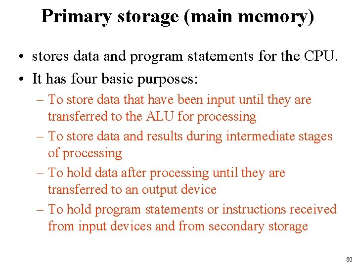 Primary storage (main memory) • stores data and program statements for the CPU. •