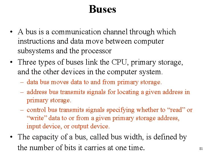 Buses • A bus is a communication channel through which instructions and data move