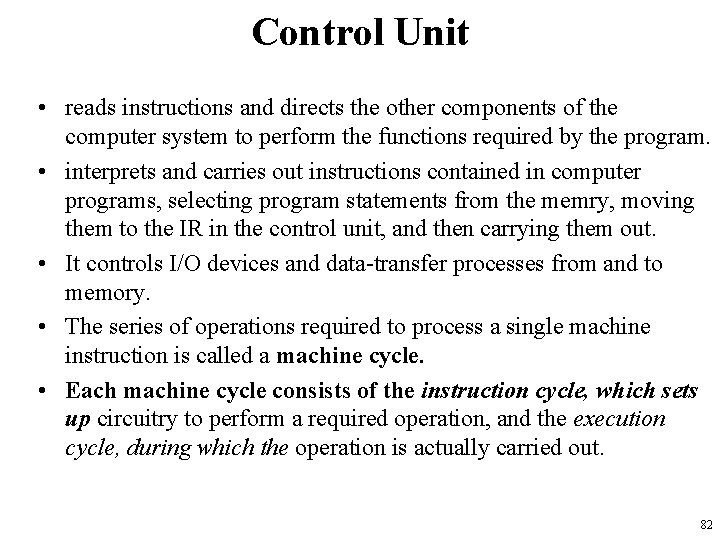 Control Unit • reads instructions and directs the other components of the computer system