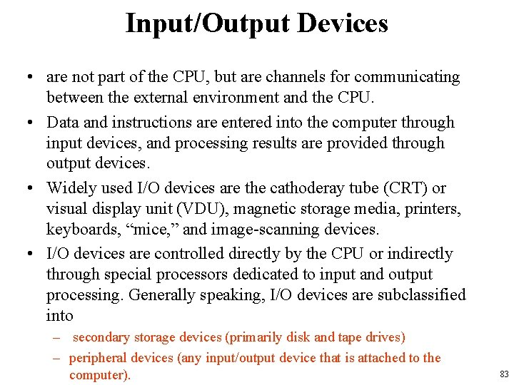 Input/Output Devices • are not part of the CPU, but are channels for communicating