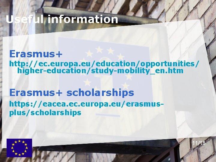 Useful information Erasmus+ http: //ec. europa. eu/education/opportunities/ higher-education/study-mobility_en. htm Erasmus+ scholarships https: //eacea. ec.