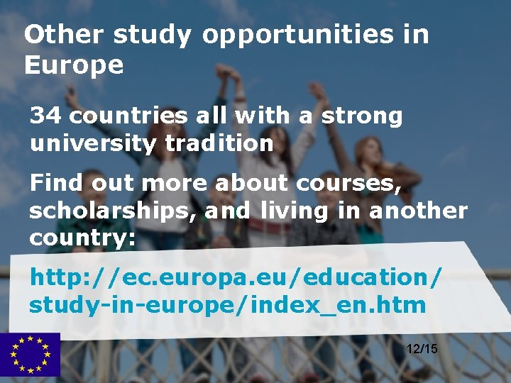 Other study opportunities in Europe 34 countries all with a strong university tradition Find