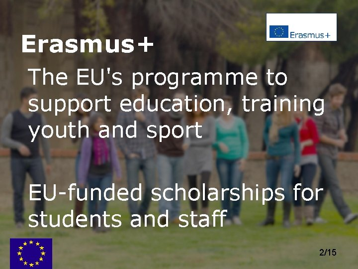 Erasmus+ The EU's programme to support education, training youth and sport EU-funded scholarships for