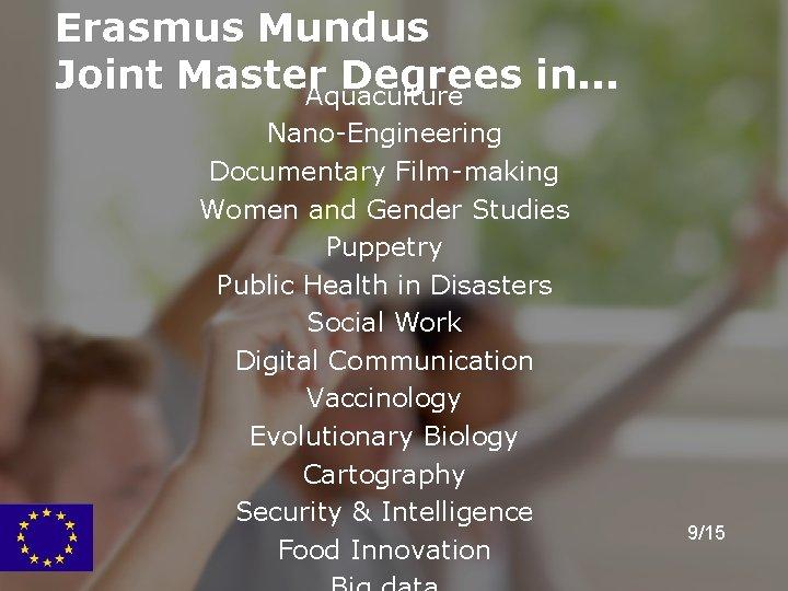 Erasmus Mundus Joint Master Degrees in. . . Aquaculture Nano-Engineering Documentary Film-making Women and