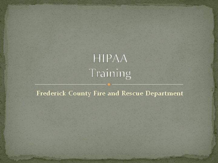 HIPAA Training Frederick County Fire and Rescue Department