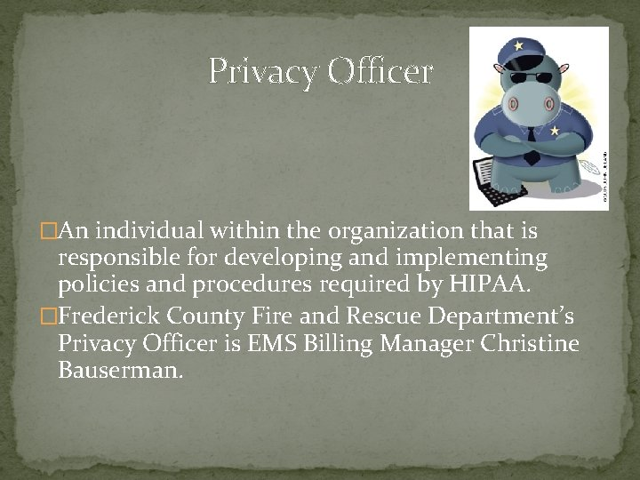 Privacy Officer �An individual within the organization that is responsible for developing and implementing