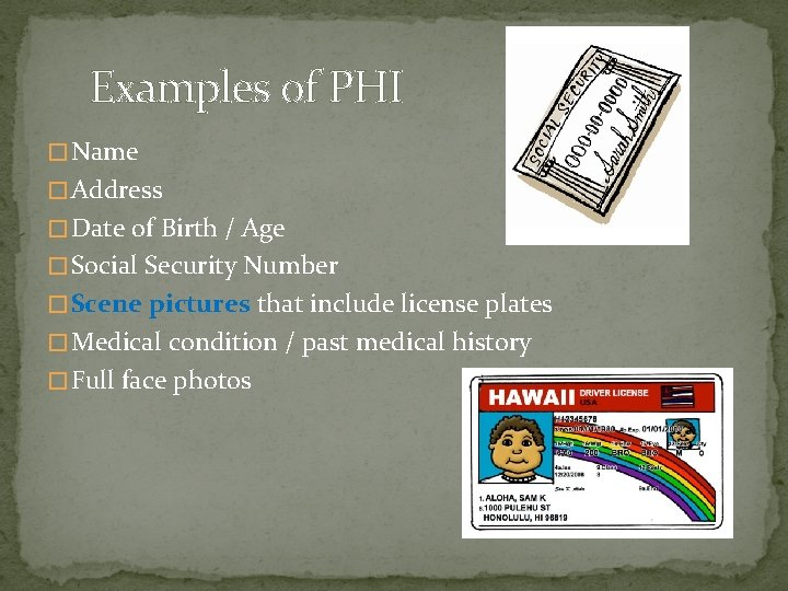 Examples of PHI � Name � Address � Date of Birth / Age