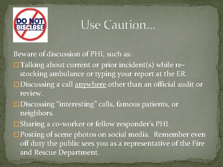 Use Caution… Beware of discussion of PHI, such as: � Talking about current or