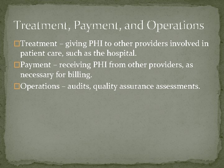 Treatment, Payment, and Operations �Treatment – giving PHI to other providers involved in patient