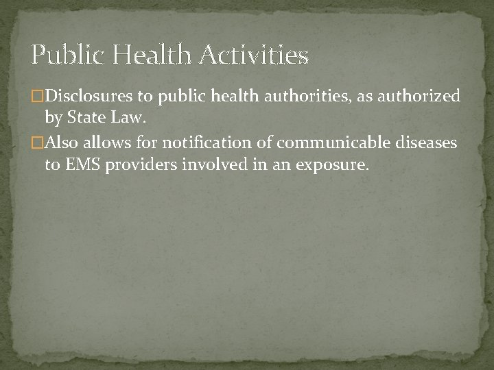 Public Health Activities �Disclosures to public health authorities, as authorized by State Law. �Also