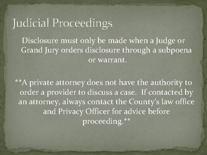 Judicial Proceedings Disclosure must only be made when a Judge or Grand Jury orders