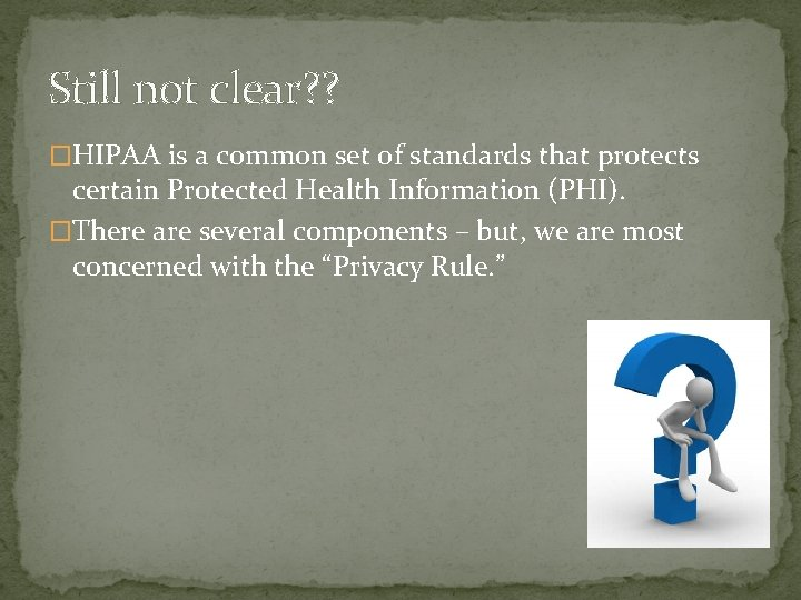 Still not clear? ? �HIPAA is a common set of standards that protects certain