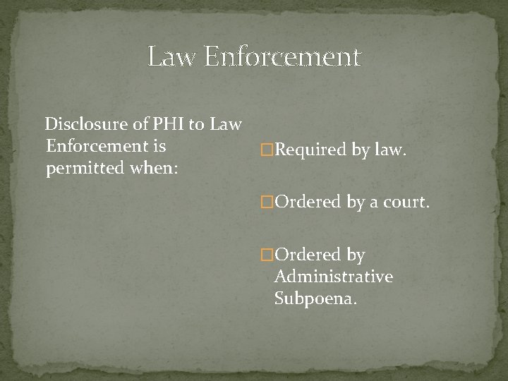 Law Enforcement Disclosure of PHI to Law Enforcement is �Required by law. permitted when: