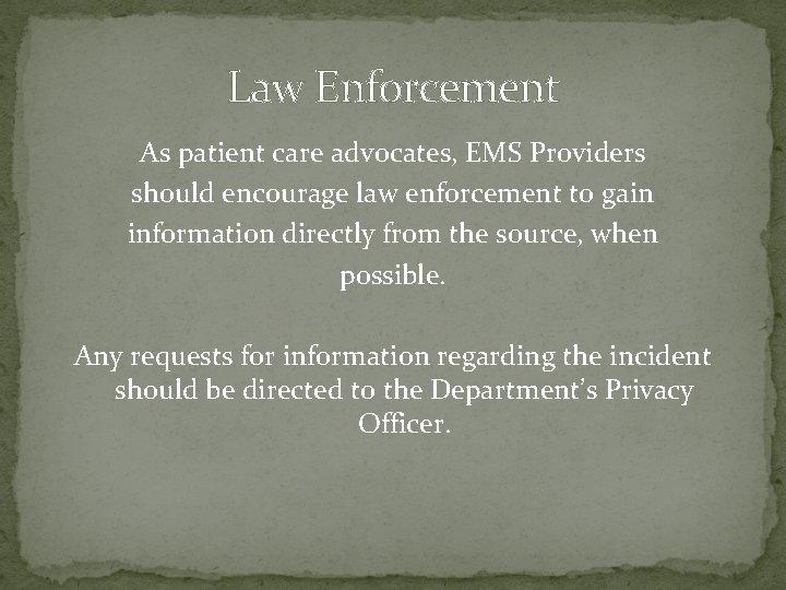 Law Enforcement As patient care advocates, EMS Providers should encourage law enforcement to gain