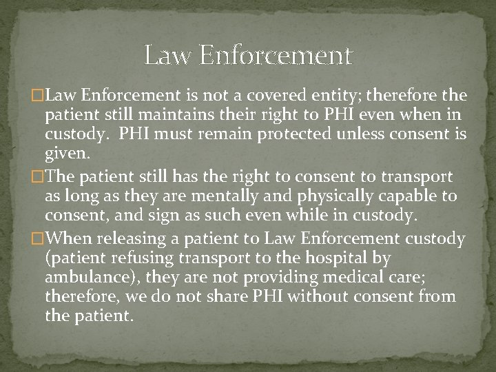 Law Enforcement �Law Enforcement is not a covered entity; therefore the patient still maintains