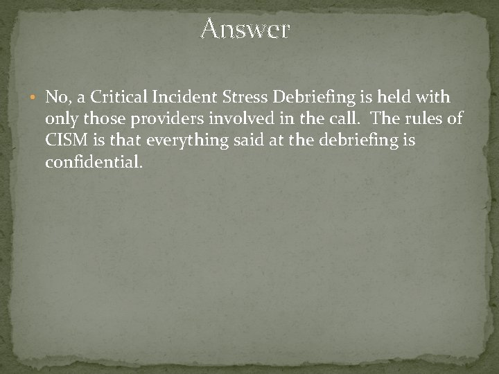 Answer • No, a Critical Incident Stress Debriefing is held with only those providers