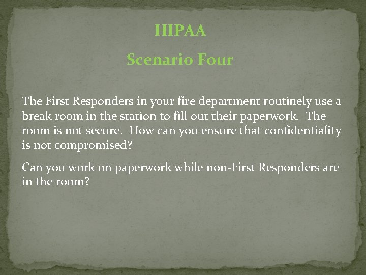 HIPAA Scenario Four The First Responders in your fire department routinely use a break
