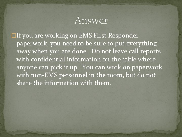 Answer �If you are working on EMS First Responder paperwork, you need to be