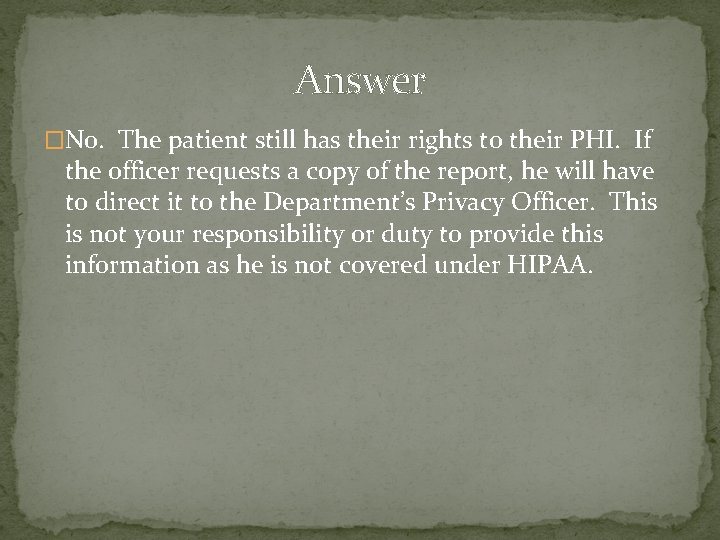Answer �No. The patient still has their rights to their PHI. If the officer