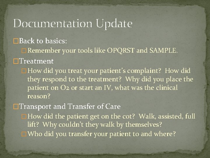 Documentation Update �Back to basics: � Remember your tools like OPQRST and SAMPLE. �Treatment