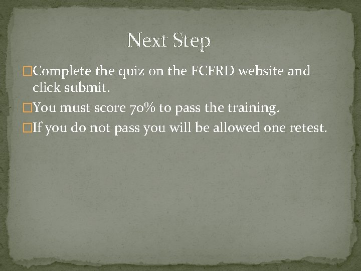 Next Step �Complete the quiz on the FCFRD website and click submit. �You must