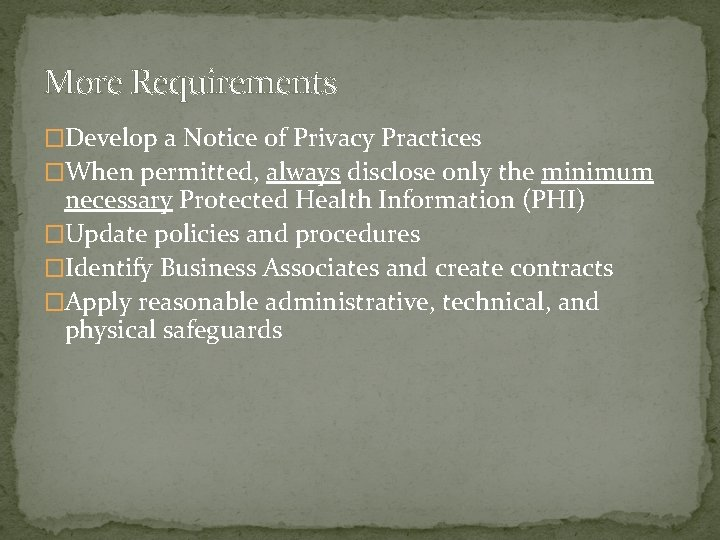 More Requirements �Develop a Notice of Privacy Practices �When permitted, always disclose only the