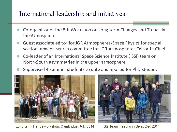 International leadership and initiatives n Co-organisor of the 8 th Workshop on Long-term Changes