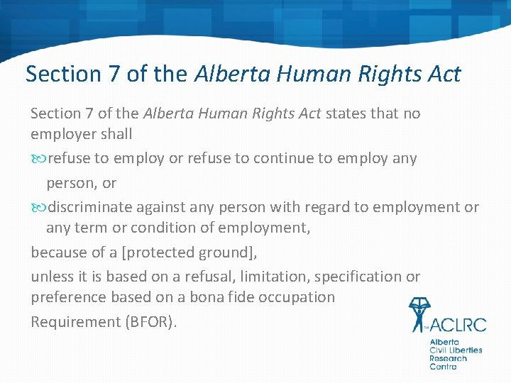 Section 7 of the Alberta Human Rights Act states that no employer shall refuse