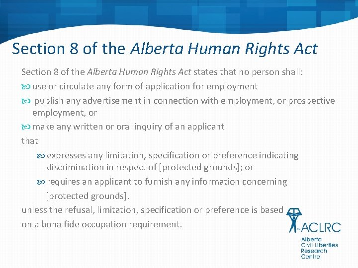 Section 8 of the Alberta Human Rights Act states that no person shall: use