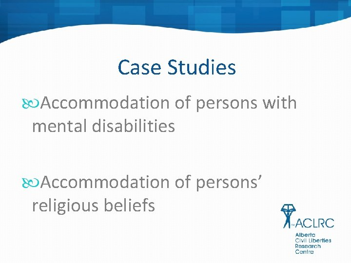 Case Studies Accommodation of persons with mental disabilities Accommodation of persons' religious beliefs