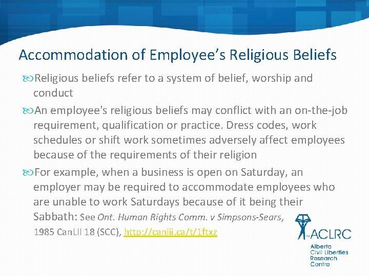 Accommodation of Employee's Religious Beliefs Religious beliefs refer to a system of belief, worship