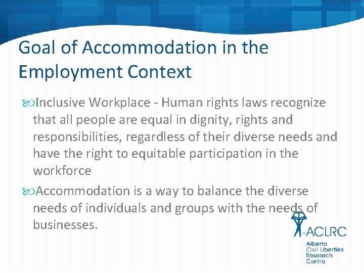 Goal of Accommodation in the Employment Context Inclusive Workplace - Human rights laws recognize