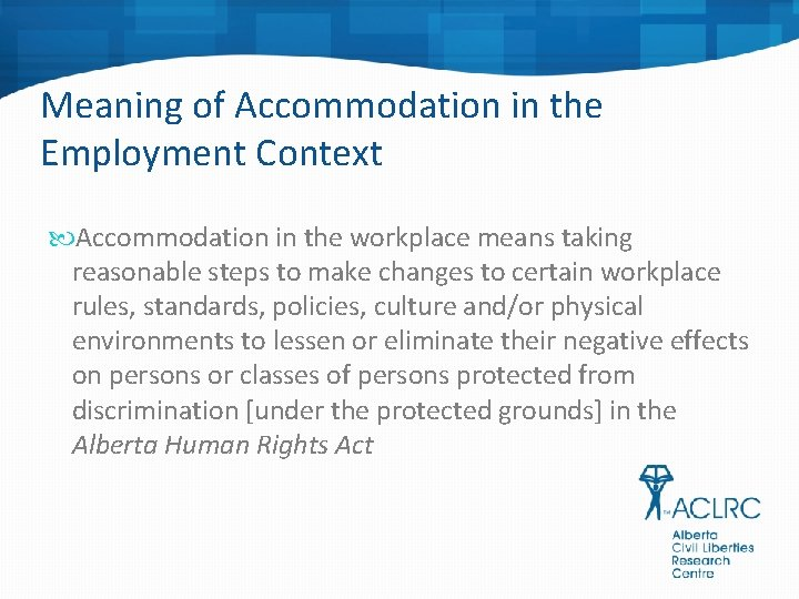 Meaning of Accommodation in the Employment Context Accommodation in the workplace means taking reasonable