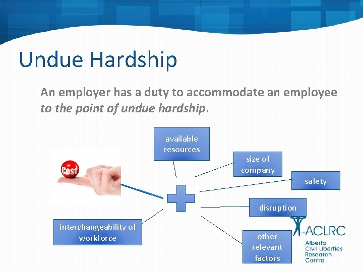 Undue Hardship An employer has a duty to accommodate an employee to the point