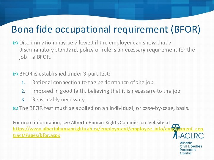 Bona fide occupational requirement (BFOR) Discrimination may be allowed if the employer can show