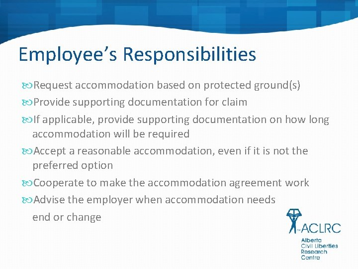 Employee's Responsibilities Request accommodation based on protected ground(s) Provide supporting documentation for claim If