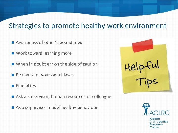Strategies to promote healthy work environment n Awareness of other's boundaries n Work toward