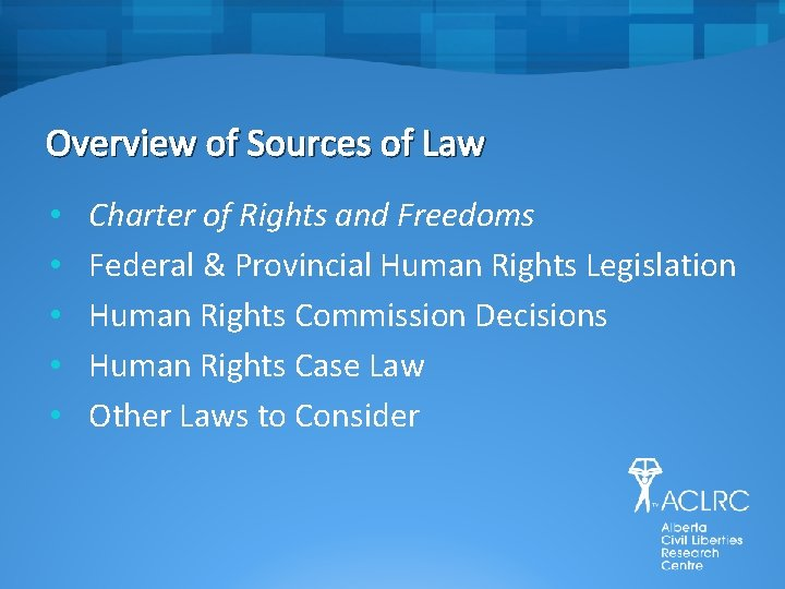 Overview of Sources of Law • • • Charter of Rights and Freedoms Federal