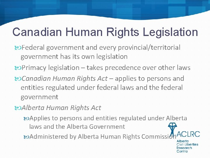Canadian Human Rights Legislation Federal government and every provincial/territorial government has its own legislation
