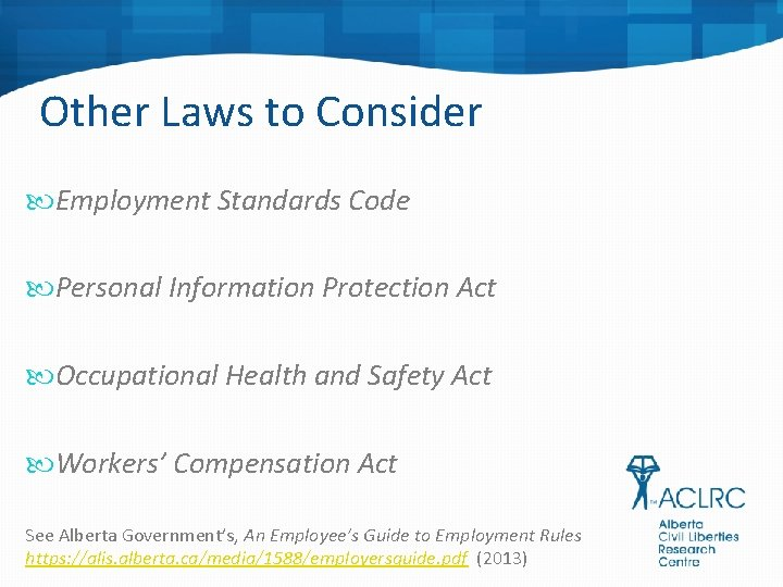 Other Laws to Consider Employment Standards Code Personal Information Protection Act Occupational Health and
