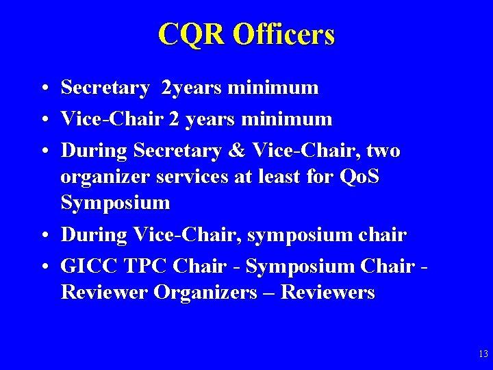 CQR Officers • Secretary 2 years minimum • Vice-Chair 2 years minimum • During