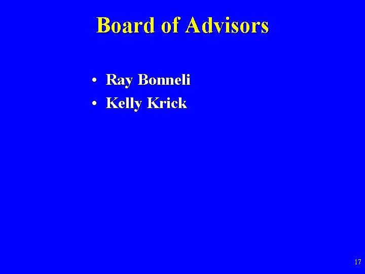 Board of Advisors • Ray Bonneli • Kelly Krick 17